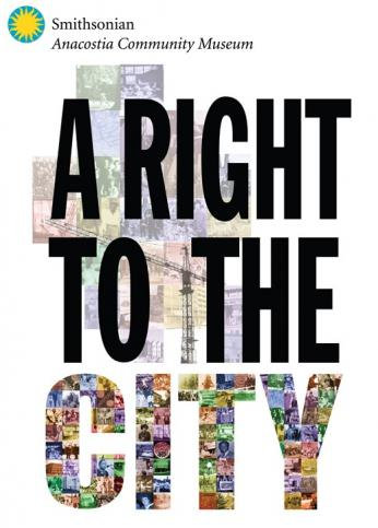 "Poster advertisement for ""A Right to the City"" at the Anacostia Community Museum"